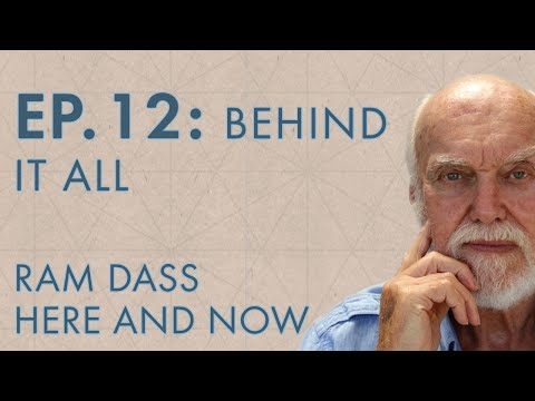 Ram Dass Here and Now – Episode 12 – Behind it All
