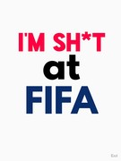 I'm Shit At FIFA T-Shirt