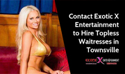Contact Exotic X Entertainment to Hire Topless Waitresses in Townsville