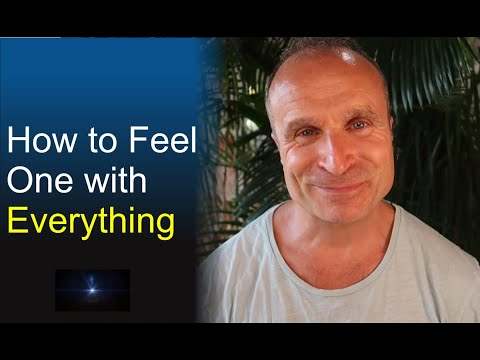 How to Feel One with Everything (Experience Real Nonduality / Oneness)