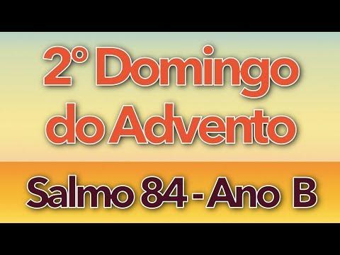 SALMO 84 - MOSTRAI-NOS, Ó SENHOR, VOSSA BONDADE (2º DOMINGO DO ADVENTO - ANO B)