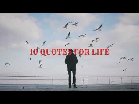 1O QUOTES FOR LIFE :)