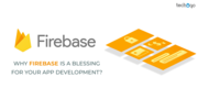 WHY FIREBASE IS A BLESSING FOR YOUR APP DEVELOPMENT