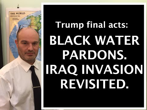 Trump final days: Black Water Pardons. Nisour Square Massacre, Iraq invasion, & Global Warming