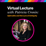 Virtual Lecture with Patricia Cronin: Aphrodite and the Lure of Antiquity