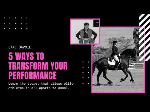 Jane Savoie: 5 Ways to Transform Your Performance While Riding and Competing In Dressage
