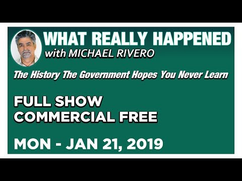 What Really Happened: Mike Rivero Monday 1/21/19: Today's News Talk Show