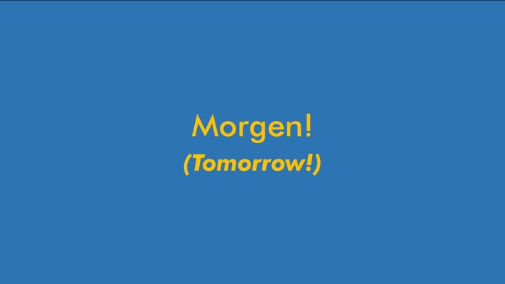 Morgen! (Tomorrow!)
