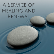 A Service of Healing and Renewal