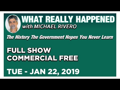 What Really Happened: Mike Rivero Tuesday 1/22/19: Today's News Talk Show