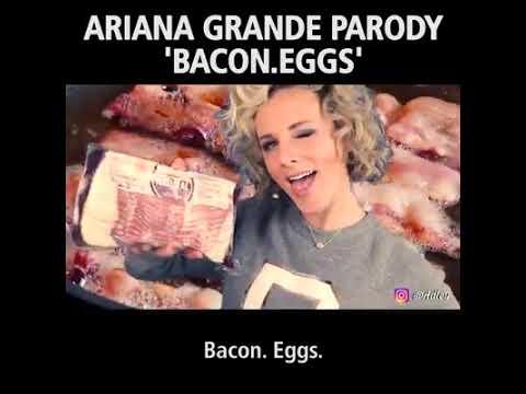Bacon. Eggs.  (Ariana Grande Parody)