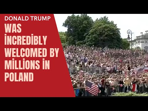 Donald Trump was incredibly welcomed by millions in poland