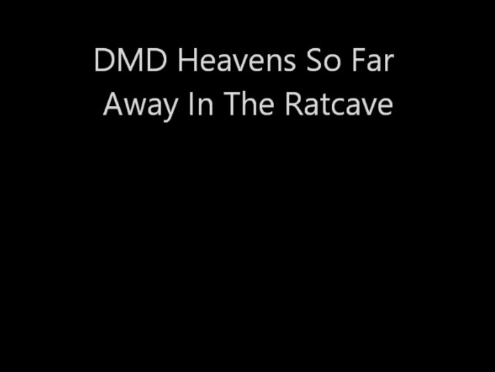 DMD Heavens So Far Away In The Ratcave
