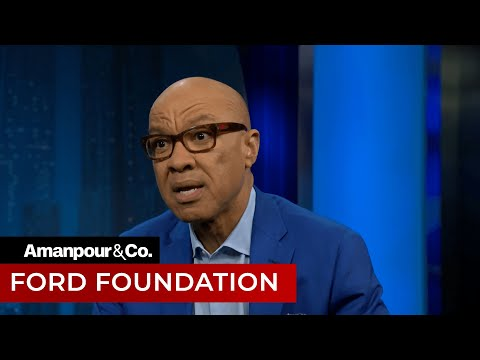 Ford Foundation President Darren Walker on Philanthropy | Amanpour and Company