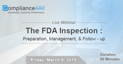 The FDA Inspection: Preparation, Management, and Follow - up