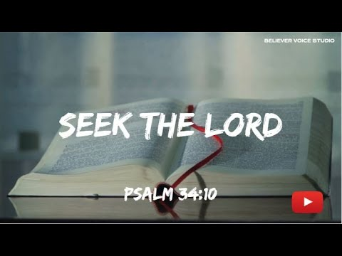 SEEK THE LORD --- PSALM 34:10