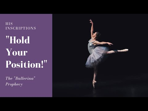 "The ""Ballerina"" Prophecy: ""Hold Your Position!"""