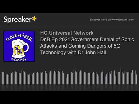 DnB Ep 202: Government Denial of Sonic Attacks and Coming Dangers of 5G Technology with Dr John Hall