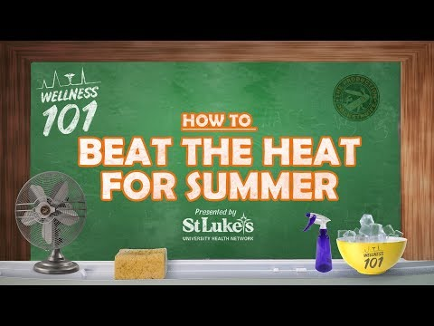 Wellness 101- How to Beat the Heat for Summer Presented By St. Luke's University Health Network