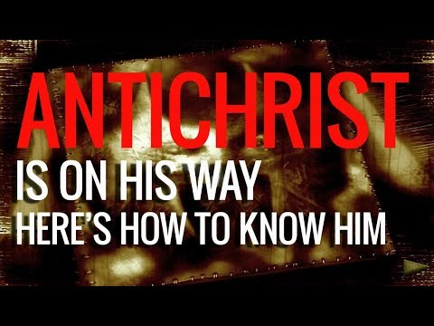 AntiChrist Is On His Way And Here's How You'll Know