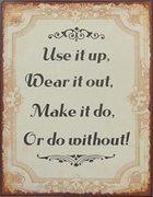use it up-wear it out-make it do