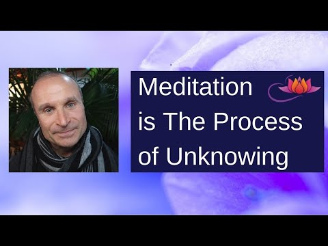 Meditation is The Process of Unknowing |  The Power of Not Knowing