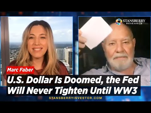 U.S. Dollar Is Doomed, the Fed Will Never Tighten Again Until WW3 Warns Marc Faber