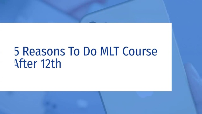 5 Reasons To Do MLT Course After 12th