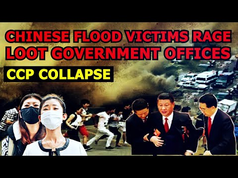 CCP Collapse: Chinese Flood Victims Rage, Thousands of China Flood Victims Loot Government Offices