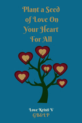 Plant a Seed of Love On Your Heart For All