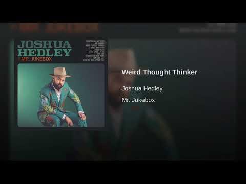 Joshua Hedley - Weird Thought Thinker