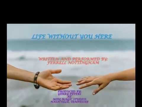 """""""LIFE WITHOUT YOU HERE"""""""