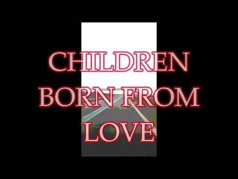 Children Born from Love        A D Eker 2019