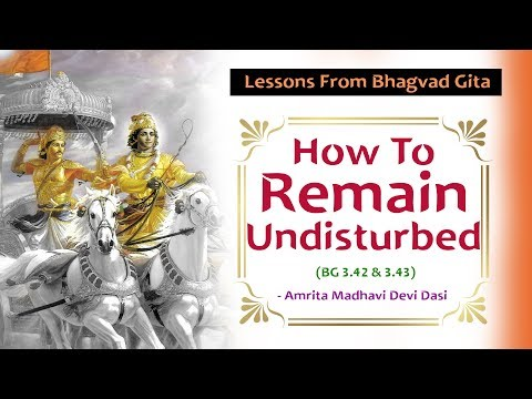 How To Remain Undisturbed | Amrita Madhavi Devi Dasi | BG 3 42 & 3 43
