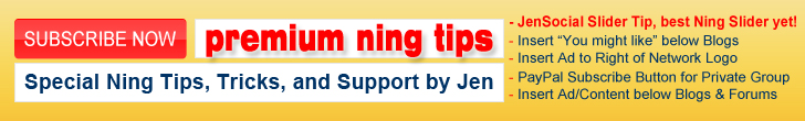 Jen's Premium Ning Tips, Special Ning Support