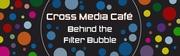 Cross Media Café Behind the Filter bubble