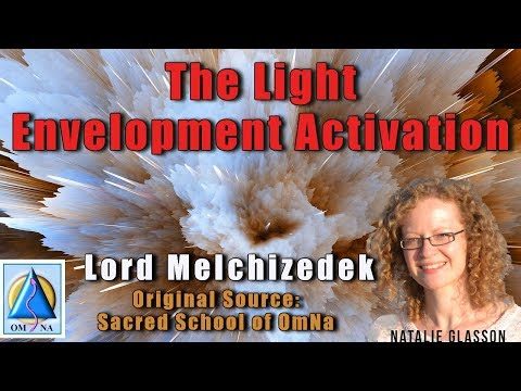 The Light Envelopment Activation by Lord Melchizedek