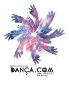 FESTIVAL INTERNACIONAL DANÇA.COM - corpo, performance e tecnologia