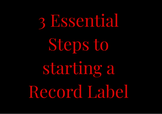 3 Essential Steps to Starting a Record Label