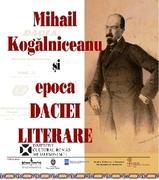 """Expoziția """"Mihail Kogălniceanu și epoca Daciei literare"""""""