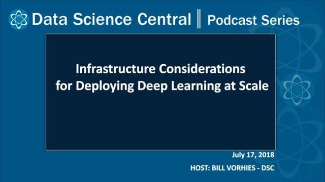 DSC Podcast Series: Infrastructure Considerations for Deploying Deep Learning at Scale