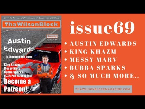 ThaWilsonBlock Magazine Issue69 (9/26/18) feat. Austin Edwards + King Khazm + Messy Marv + more...