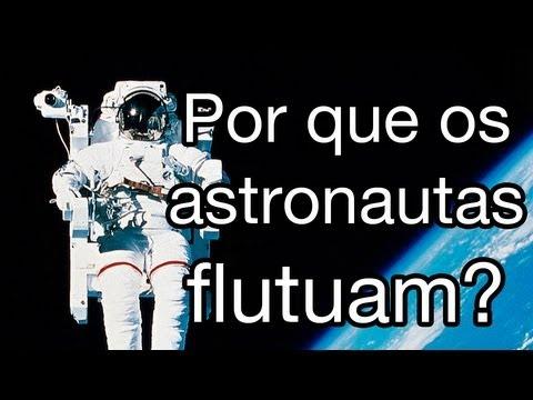 Por que os astronautas flutuam?