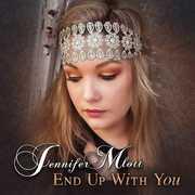 End Up With You by Jennifer Mlott