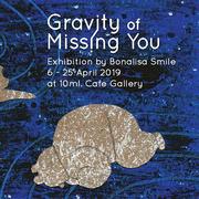 """นิทรรศการ """"เพราะความคิดถึงมีแรงดึงดูด"""" (Gravity of Missing You)"""