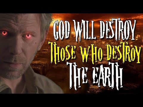 God Said He Will Destroy Those Who Destroy The Earth