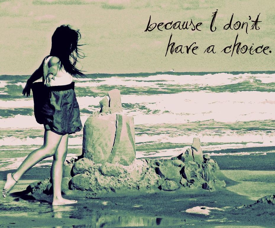 I dont have a choice.