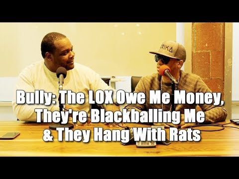 Bully: The LOX Owe Me Money, They're Blackballing Me & They Hang With Rats