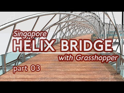 Making the Helix Bridge with Grasshopper, part 03