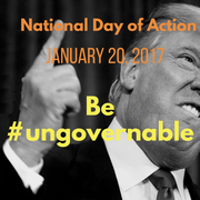 Let January 20, 2017 be a day of resistance and the start of us being #Ungovernable.